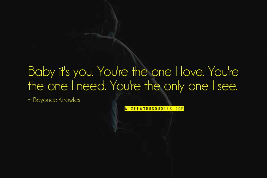 Baby You're The Only One Quotes By Beyonce Knowles: Baby it's you. You're the one I love.