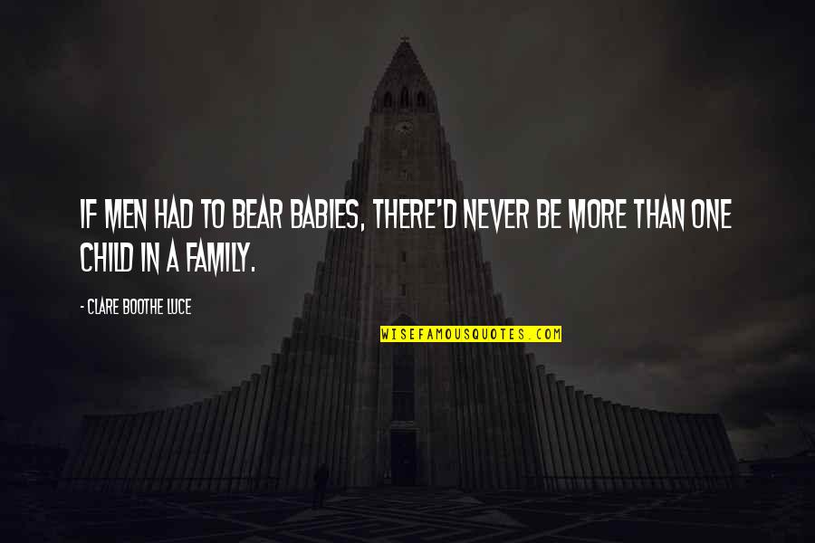 Baby You're The Only One Quotes By Clare Boothe Luce: If men had to bear babies, there'd never