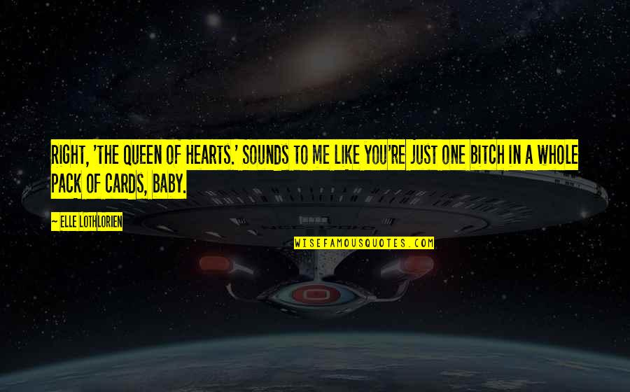Baby You're The Only One Quotes By Elle Lothlorien: Right, 'the Queen of Hearts.' Sounds to me