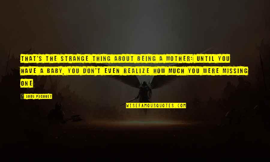 Baby You're The Only One Quotes By Jodi Picoult: That's the strange thing about being a mother: