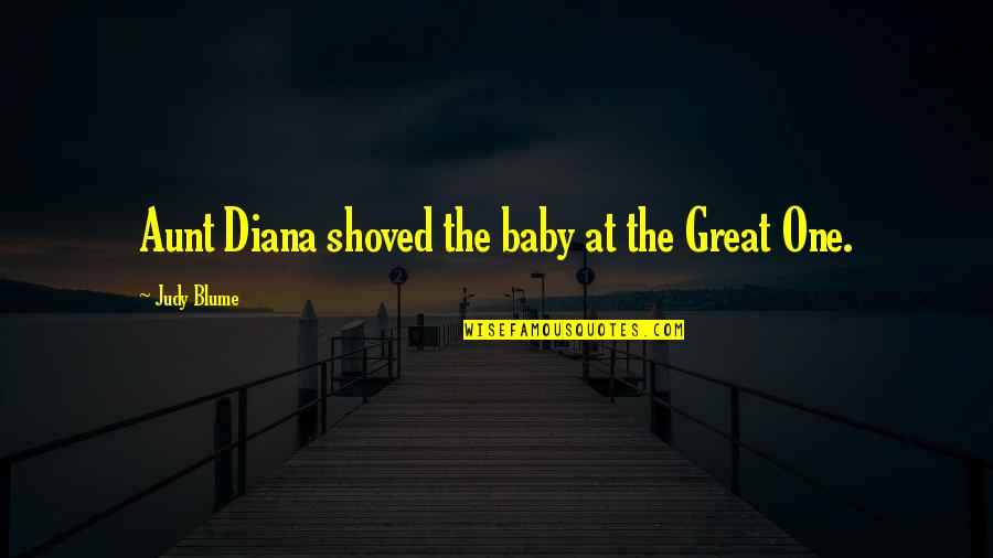 Baby You're The Only One Quotes By Judy Blume: Aunt Diana shoved the baby at the Great