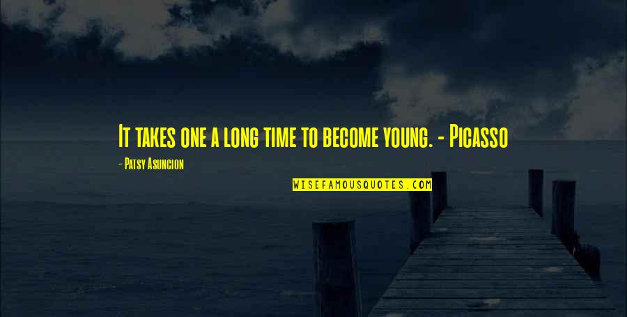 Baby You're The Only One Quotes By Patsy Asuncion: It takes one a long time to become