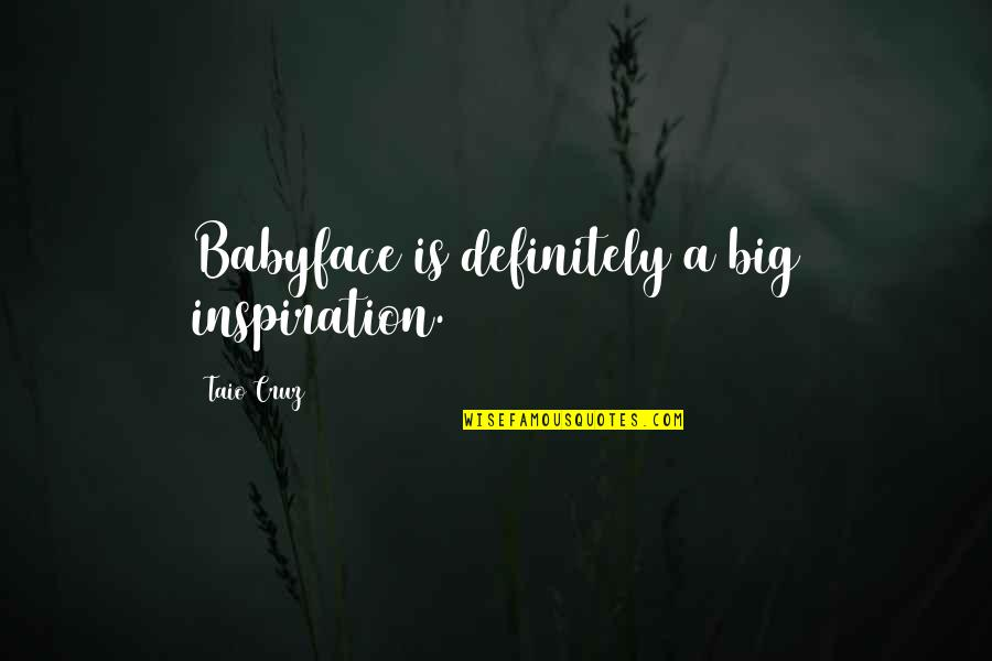 Babyface Quotes By Taio Cruz: Babyface is definitely a big inspiration.