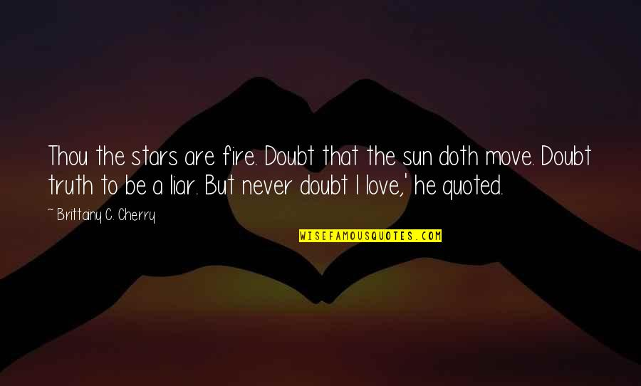 Babygirl Quotes By Brittainy C. Cherry: Thou the stars are fire. Doubt that the