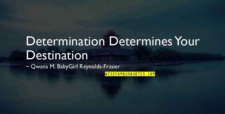 Babygirl Quotes By Qwana M. BabyGirl Reynolds-Frasier: Determination Determines Your Destination