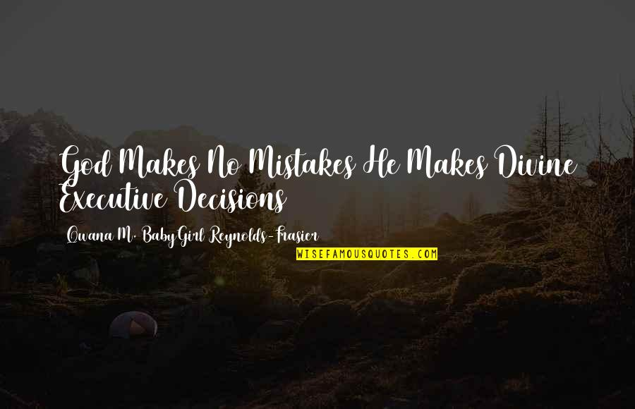Babygirl Quotes By Qwana M. BabyGirl Reynolds-Frasier: God Makes No Mistakes He Makes Divine Executive