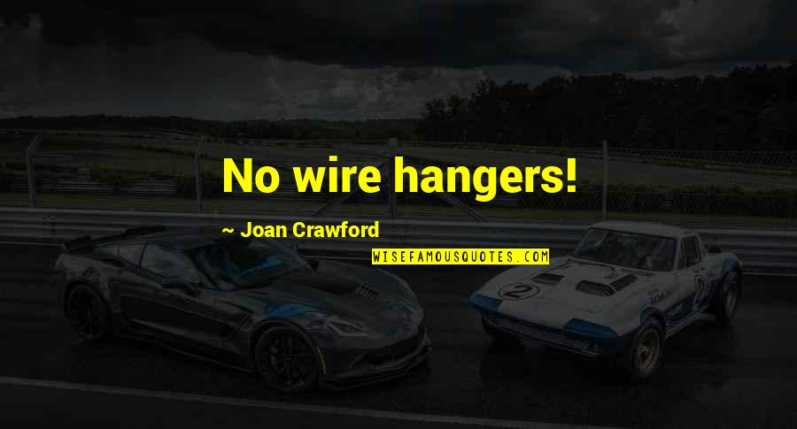 Babyloss Quotes By Joan Crawford: No wire hangers!