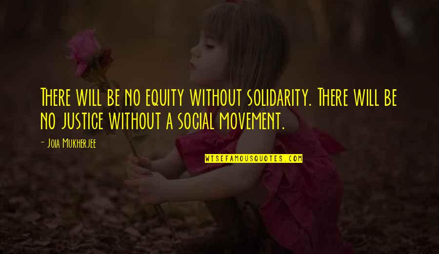 Baby's 1st Tooth Quotes By Joia Mukherjee: There will be no equity without solidarity. There
