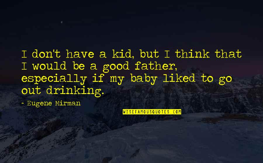 Baby's Day Out Quotes By Eugene Mirman: I don't have a kid, but I think