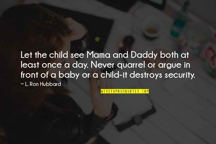 Baby's Day Out Quotes By L. Ron Hubbard: Let the child see Mama and Daddy both