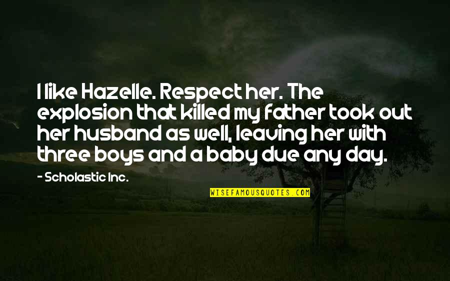 Baby's Day Out Quotes By Scholastic Inc.: I like Hazelle. Respect her. The explosion that