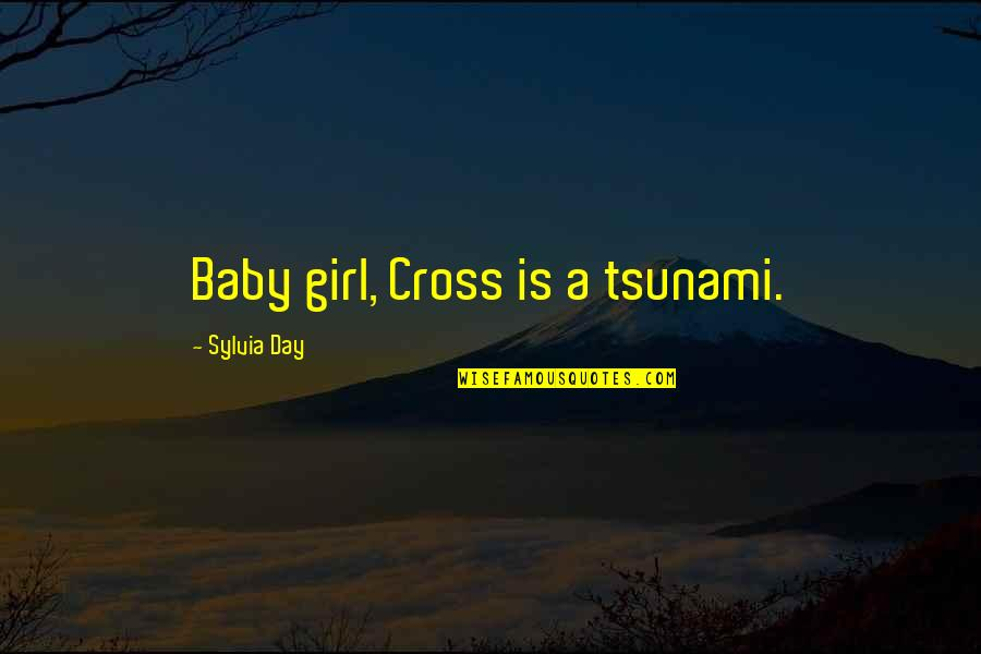 Baby's Day Out Quotes By Sylvia Day: Baby girl, Cross is a tsunami.