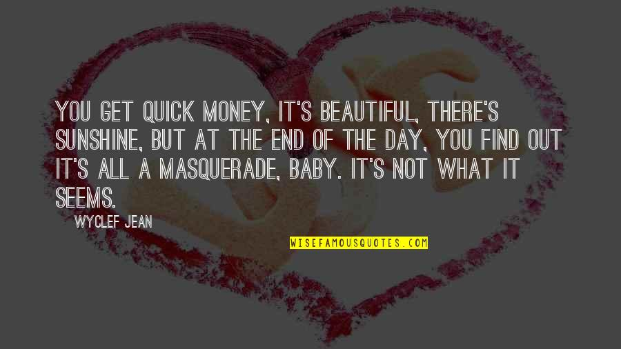 Baby's Day Out Quotes By Wyclef Jean: You get quick money, it's beautiful, there's sunshine,