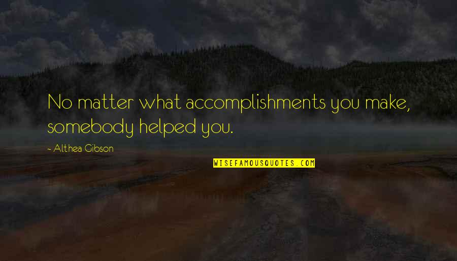 Baby's First Christmas Quotes By Althea Gibson: No matter what accomplishments you make, somebody helped