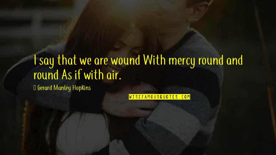 Baby's First Christmas Quotes By Gerard Manley Hopkins: I say that we are wound With mercy