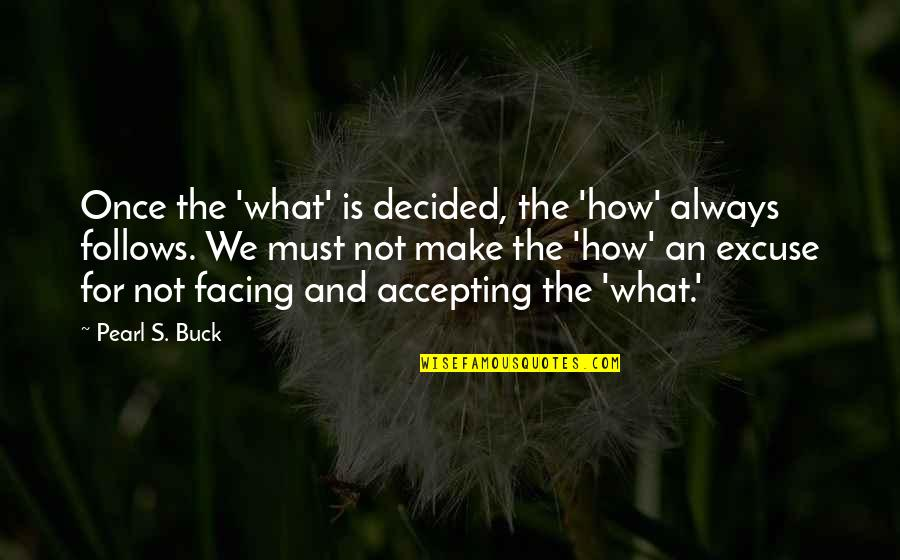 Baby's First Christmas Quotes By Pearl S. Buck: Once the 'what' is decided, the 'how' always