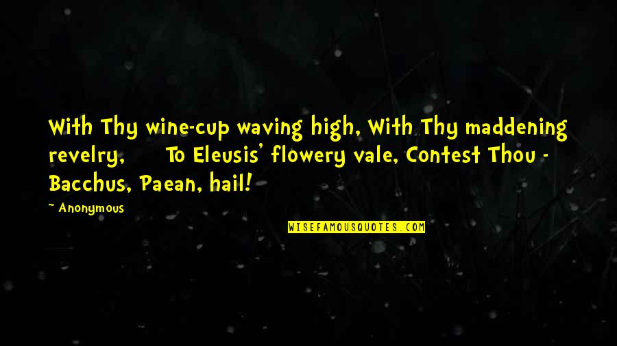 Bacchus D-79 Quotes By Anonymous: With Thy wine-cup waving high, With Thy maddening