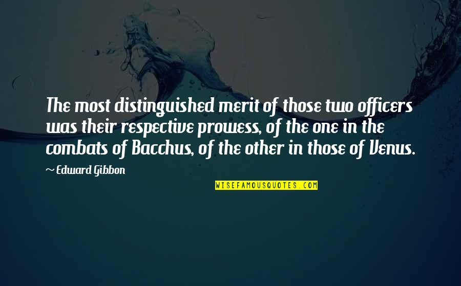 Bacchus D-79 Quotes By Edward Gibbon: The most distinguished merit of those two officers