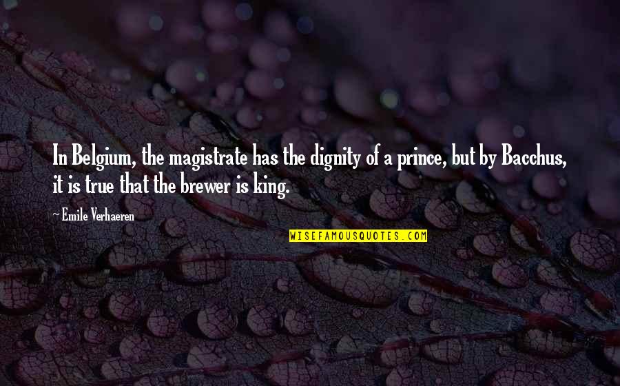 Bacchus D-79 Quotes By Emile Verhaeren: In Belgium, the magistrate has the dignity of