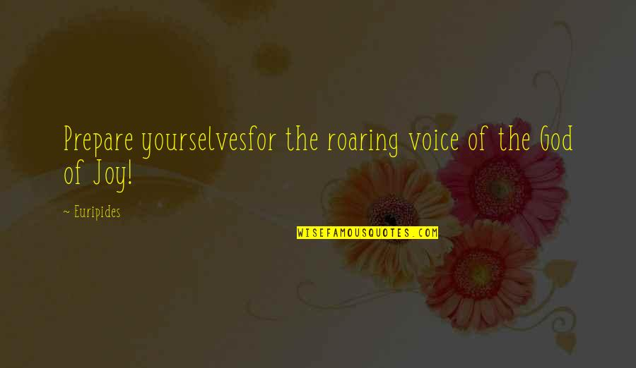 Bacchus D-79 Quotes By Euripides: Prepare yourselvesfor the roaring voice of the God