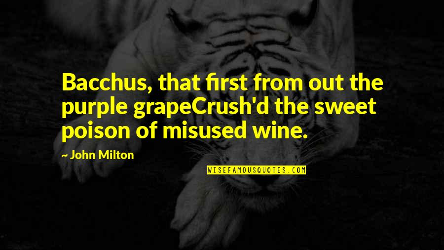 Bacchus D-79 Quotes By John Milton: Bacchus, that first from out the purple grapeCrush'd