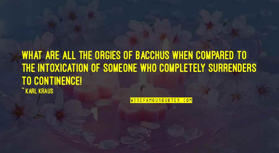 Bacchus D-79 Quotes By Karl Kraus: What are all the orgies of Bacchus when