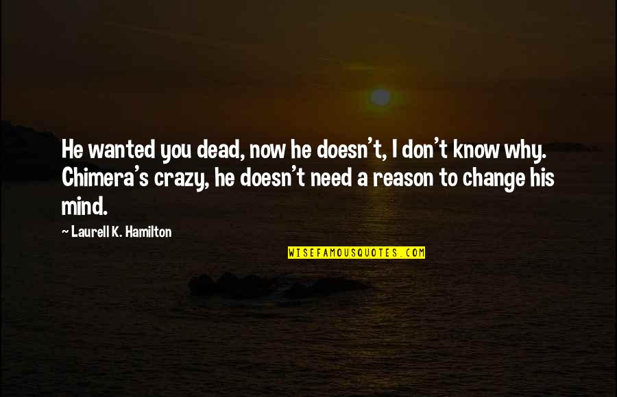 Bacchus D-79 Quotes By Laurell K. Hamilton: He wanted you dead, now he doesn't, I