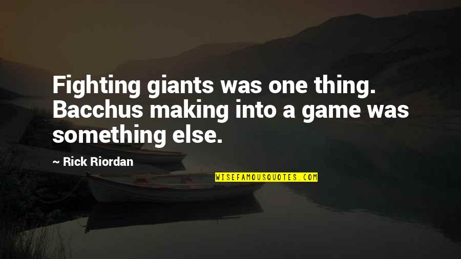 Bacchus D-79 Quotes By Rick Riordan: Fighting giants was one thing. Bacchus making into