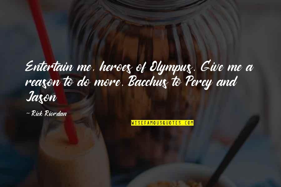 Bacchus D-79 Quotes By Rick Riordan: Entertain me, heroes of Olympus. Give me a