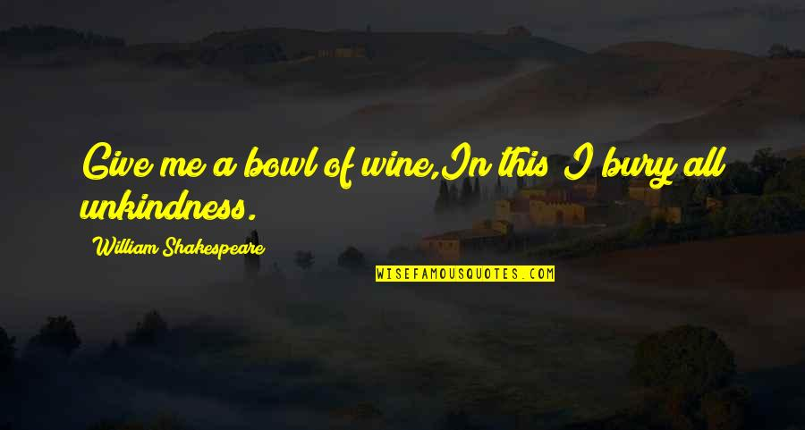 Bacchus D-79 Quotes By William Shakespeare: Give me a bowl of wine,In this I