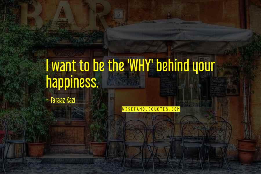 Bachelor Nz Quotes By Faraaz Kazi: I want to be the 'WHY' behind your