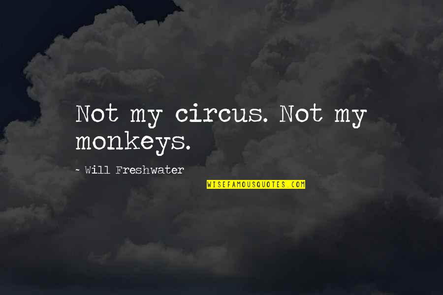 Bachelor Nz Quotes By Will Freshwater: Not my circus. Not my monkeys.