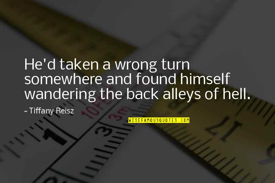 Back Alleys Quotes By Tiffany Reisz: He'd taken a wrong turn somewhere and found