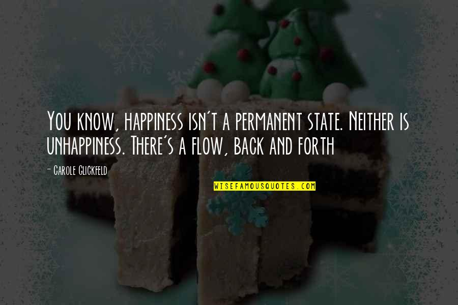 Back And Forth Quotes By Carole Glickfeld: You know, happiness isn't a permanent state. Neither