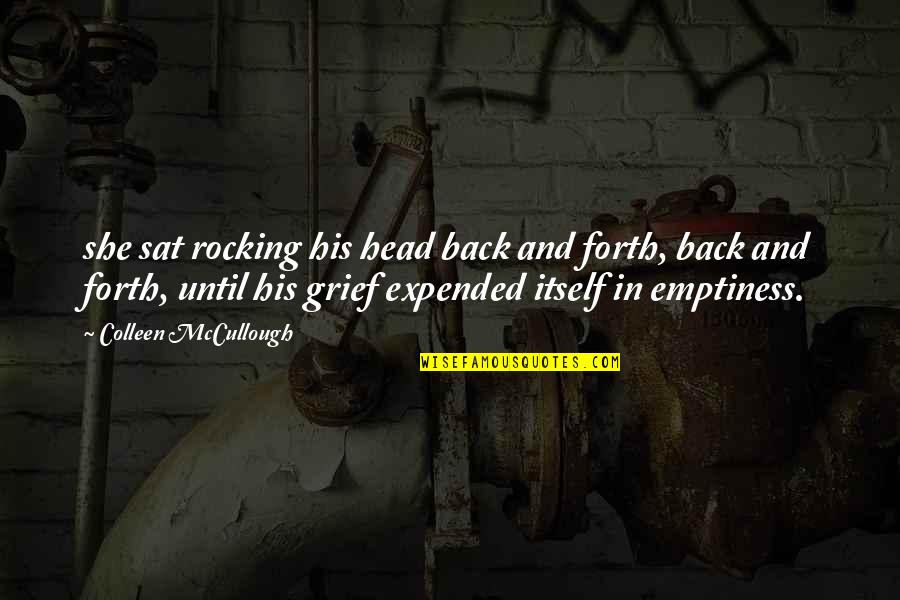 Back And Forth Quotes By Colleen McCullough: she sat rocking his head back and forth,
