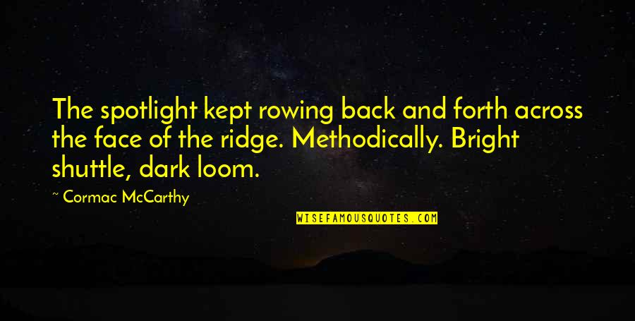 Back And Forth Quotes By Cormac McCarthy: The spotlight kept rowing back and forth across