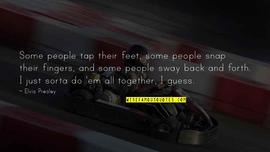 Back And Forth Quotes By Elvis Presley: Some people tap their feet, some people snap