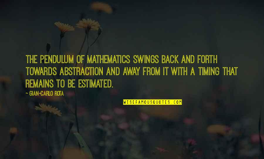 Back And Forth Quotes By Gian-Carlo Rota: The pendulum of mathematics swings back and forth