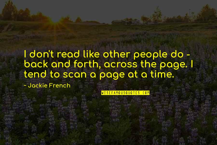 Back And Forth Quotes By Jackie French: I don't read like other people do -