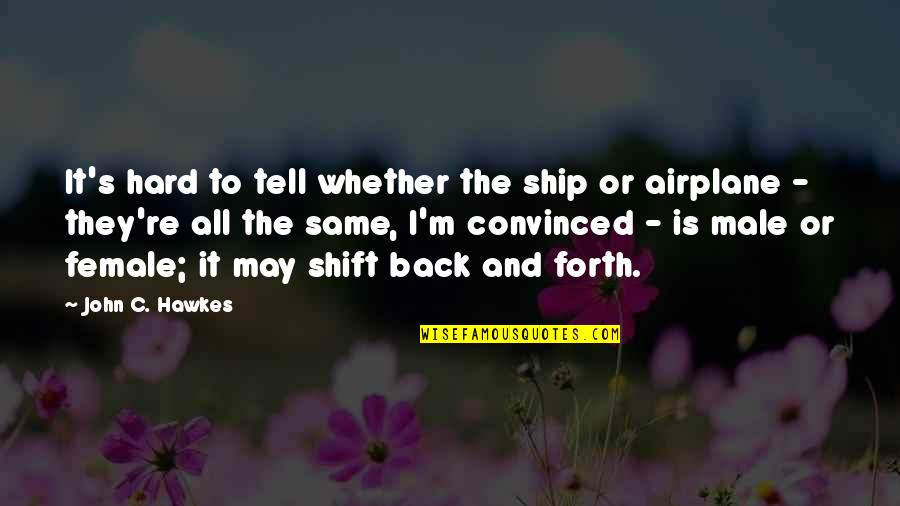 Back And Forth Quotes By John C. Hawkes: It's hard to tell whether the ship or