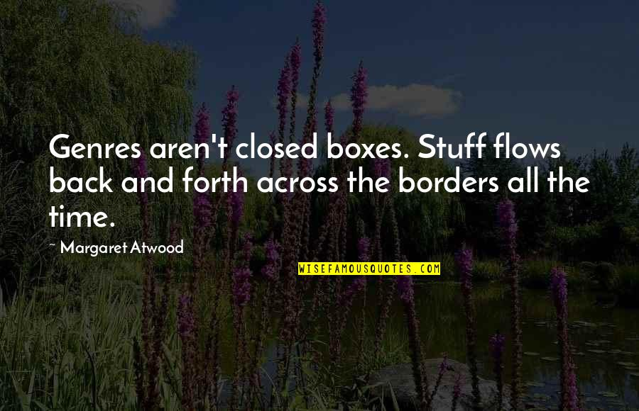 Back And Forth Quotes By Margaret Atwood: Genres aren't closed boxes. Stuff flows back and