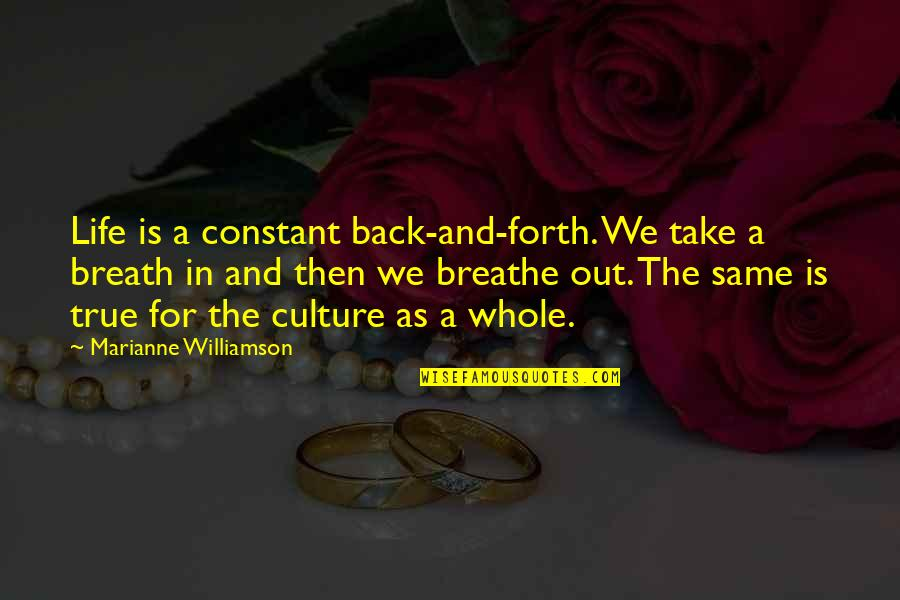Back And Forth Quotes By Marianne Williamson: Life is a constant back-and-forth. We take a