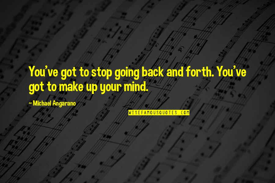 Back And Forth Quotes By Michael Angarano: You've got to stop going back and forth.