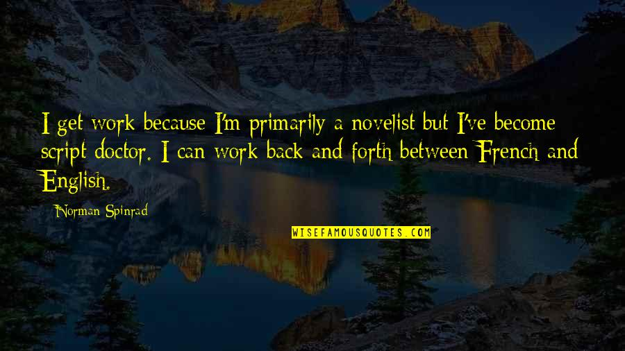 Back And Forth Quotes By Norman Spinrad: I get work because I'm primarily a novelist