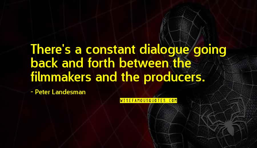 Back And Forth Quotes By Peter Landesman: There's a constant dialogue going back and forth
