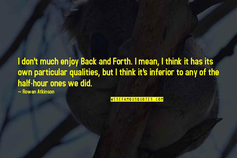 Back And Forth Quotes By Rowan Atkinson: I don't much enjoy Back and Forth. I