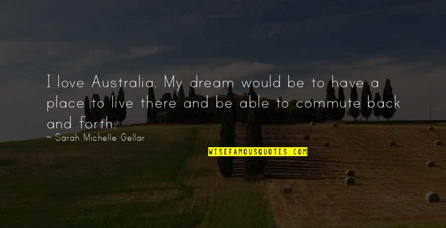 Back And Forth Quotes By Sarah Michelle Gellar: I love Australia. My dream would be to