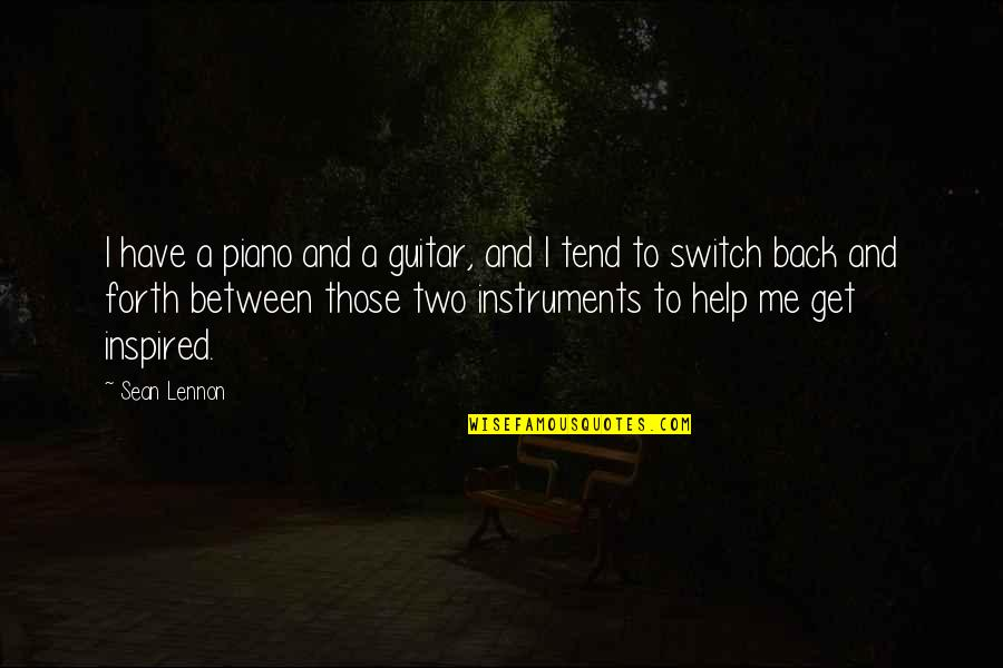 Back And Forth Quotes By Sean Lennon: I have a piano and a guitar, and