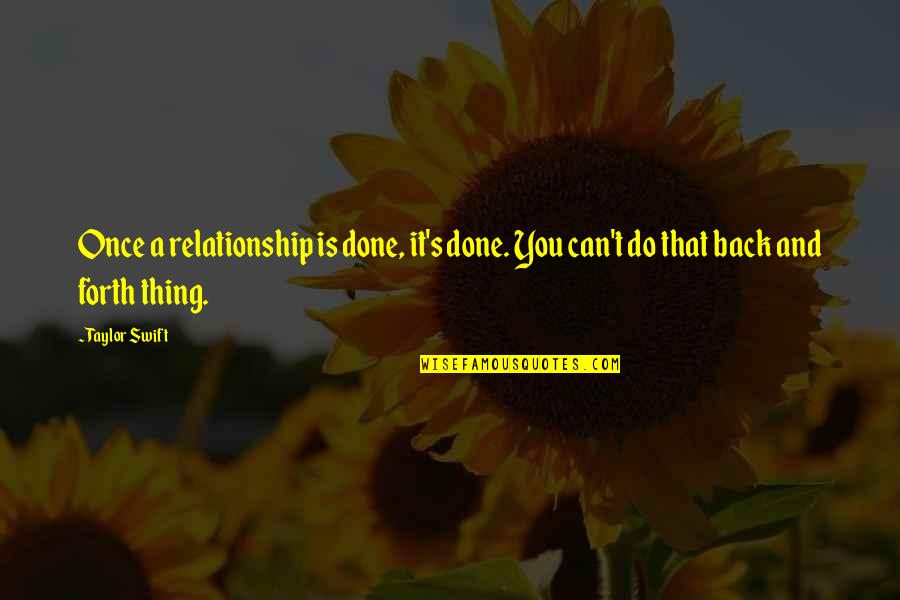 Back And Forth Quotes By Taylor Swift: Once a relationship is done, it's done. You