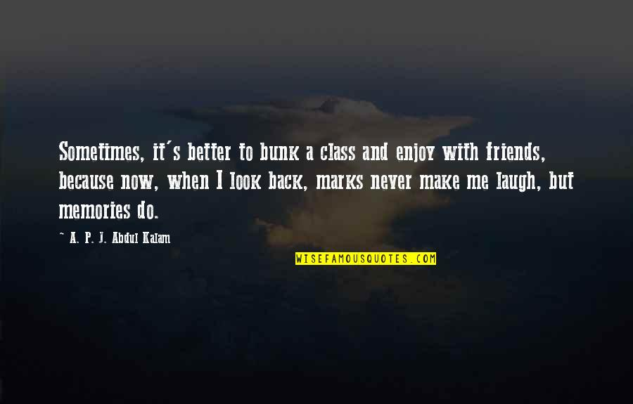 Back Friends Quotes By A. P. J. Abdul Kalam: Sometimes, it's better to bunk a class and